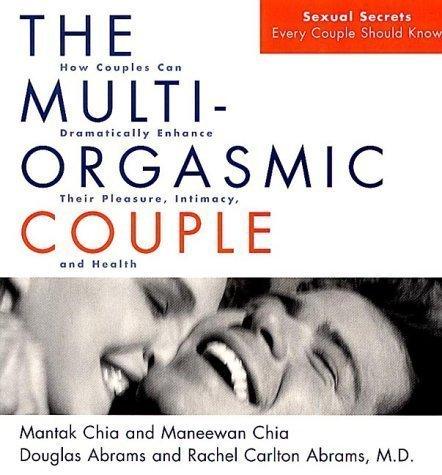 The Multi-Orgasmic Couple by Chia, Mantak, Chia, Maneewan, Abrams, Douglas, Carlton Abram ( 2001 )