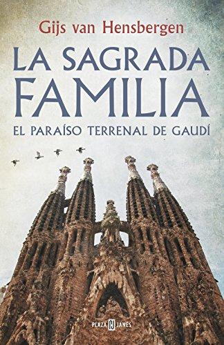 La Sagrada Familia: El paraíso terrenal de Gaudí por Gijs van Hensbergen
