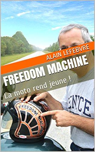 Couverture du livre Freedom Machine: La moto rend jeune !