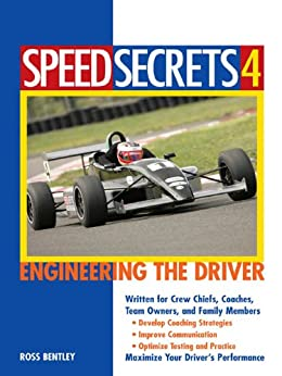 Speed Secrets 4: Engineering the Driver by [Bentley, Ross]