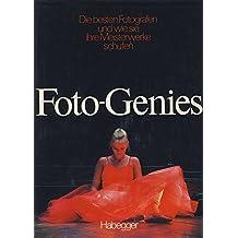 Foto-Genies. Die besten Fotografen und wie sie ihre Meisterwerke schufen