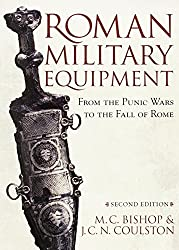 Roman Military Equipment from the Punic Wars to the Fall of Rome, second edition by M. C. Bishop (2006-04-22)
