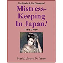 MISTRESS-KEEPING IN JAPAN!--The Pitfalls & the Pleasures! (English Edition)