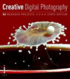 Creative Photography: 52 Weekend Projects by Chris Gatcum (2009-10-05)