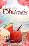 Föhrbunden: Eine Inselheimkehr (Föhr Reihe 6) von Melana E. Fischer