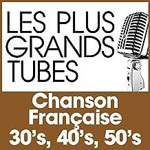 Les Plus Grands Tubes Chanson Française 30's 40's 50's
