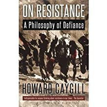 [(On Resistance: A Philosophy of Defiance)] [Author: Howard Caygill] published on (April, 2015)