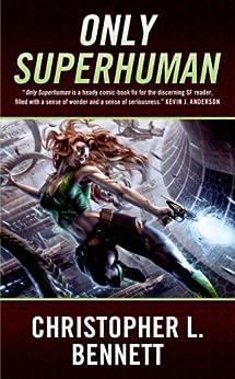 Only Superhuman von [Bennett, Christopher L.]