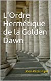 L'Ordre Hermétique de la Golden Dawn (French Edition)