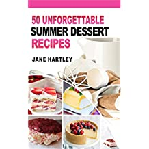 50 UNFORGETTABLE SUMMER DESSERT RECIPES : Mouthwatering Super-Easy Best Summer Dessert Recipes to Help You Look and Feel Your Best  (English Edition)