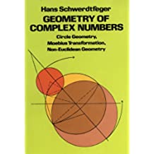 Geometry of Complex Numbers: Circle Geometry, Moebius Transformation, Non-Euclidean Geometry (Dover Books on Mathematics)