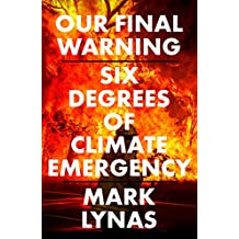 Our Final Warning: Six Degrees of Climate Emergency (English Edition)