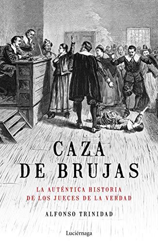 Caza de brujas: La auténtica historia de los jueces de la verdad (ENIGMAS Y CONSPIRACIONES)