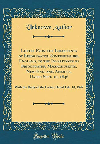 Letter From the Inhabitants of Bridgewater, Somersetshire, England, to the Inhabitants of Bridgewater, Massachusetts, New-England, America, Dated ... Latter, Dated Feb. 10, 1847 (Classic Reprint) por Unknown Author-
