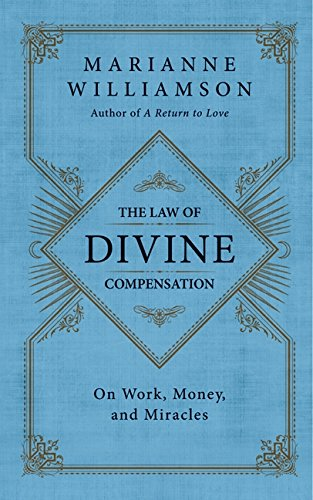 The Law of Divine Compensation: On Work, Money, and Miracles por Marianne Williamson