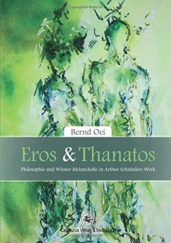 Eros und Thanatos: Philosophie und Wiener Melancholie in Arthur Schnitzlers Werk (Reihe Sprach- und Literaturwissenschaft, Band 42)