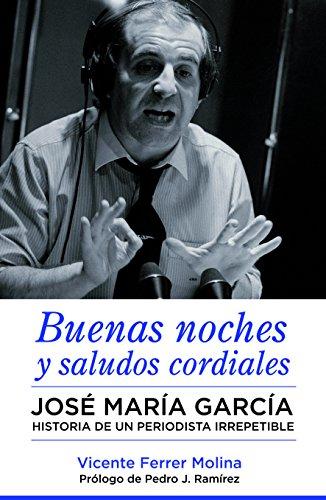 Buenas noches y saludos cordiales: José María García. Historia de un periodista irrepetible. por Vicente Ferrer Molina