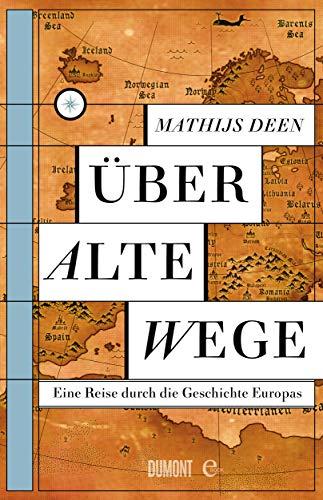Über alte Wege: Eine Reise durch die Geschichte Europas