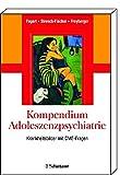 Kompendium Adoleszenzpsychiatrie: Krankheitsbilder mit CME-Fragen