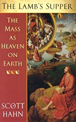 The Lamb's Supper: The Mass as Heaven on Earth by Scott W. Hahn (2003-02-01)