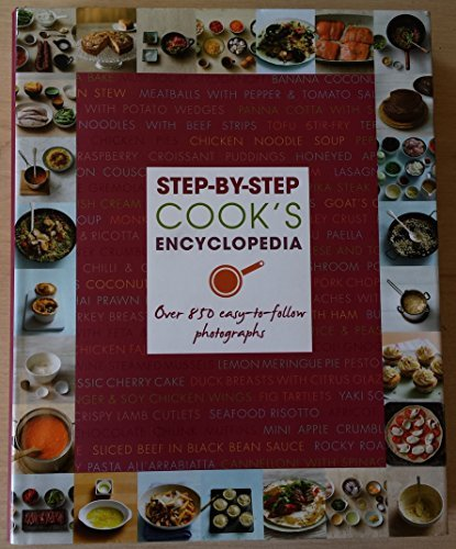 Step-By-Step Cook's Encyclopedia Over 850 easy-to-follow photographs