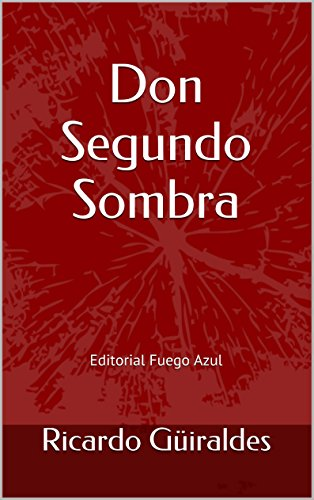 Don Segundo Sombra: Editorial Fuego Azul por Ricardo Güiraldes