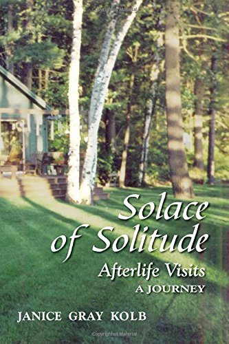 Solace of Solitude: Afterlife Visits: A Journey by Janice Gray Kolb (2005-03-05)