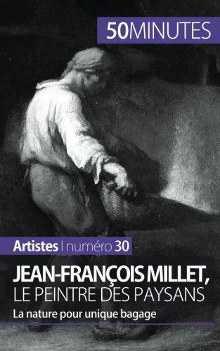 Jean-François Millet, le peintre des paysans: La nature pour unique bagage par Eliane Reynold De Seresin