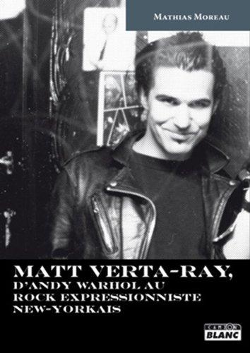 MATT VERTA-RAY D'Andy Warhol au rock expressionniste new-yorkais