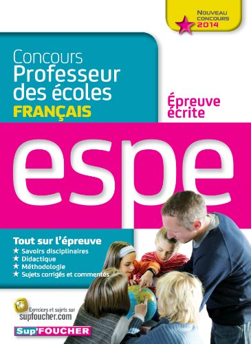 preuve crite de franais - Nouveau Concours 2014 - ESPE: Concours professeur des coles - Epreuve crite