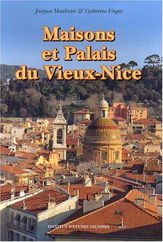 Maisons et palais du Vieux-Nice par Jacques Moulinier