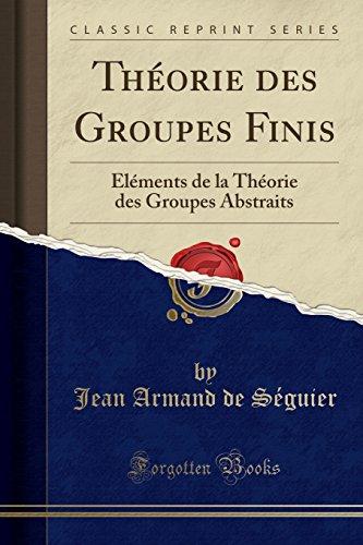 Théorie Des Groupes Finis: Éléments de la Théorie Des Groupes Abstraits (Classic Reprint)