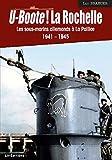 U-Boote ! La Rochelle Les sous-marins allemands à La Pallice (1941-1945)