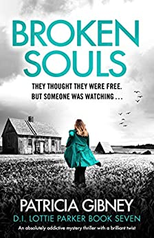 Broken Souls: An absolutely addictive mystery thriller with a brilliant twist (Detective Lottie Parker Book 7) by [Gibney, Patricia]