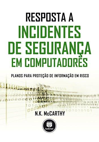Resposta a Incidentes de Segurança em Computadores: Planos para Proteção de Informação em Risco (Portuguese Edition) por N. K. McCarthy