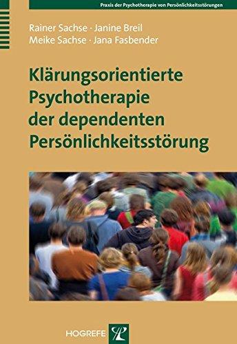 Klärungsorientierte Psychotherapie der dependenten Persönlichkeitsstörung (Praxis der Psychotherapie von Persönlichkeitsstörungen)