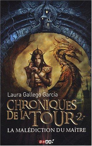 Chroniques de la Tour, Tome 2 : La malédiction du maître par Laura Gallego Garcia
