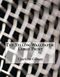 The Yellow Wallpaper: Large Print