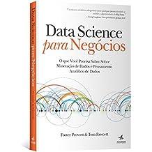 Data Science Para Negócios. O que Você Precisa Saber Sobre Mineração de Dados e Pensamento Analítico de Dados (Em Portuguese do Brasil)