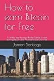 How to earn Bitcoin for Free: A written step by step detailed guide to start earning Bitcoin and Alternative coins for free.