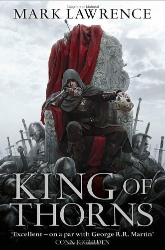 King of Thorns (The Broken Empire, Book 2) by Lawrence, Mark (2012) Hardcover