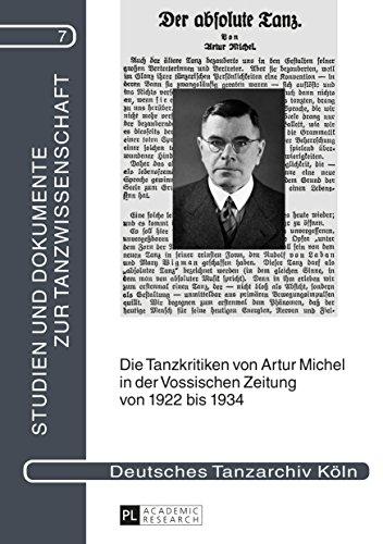 Die Tanzkritiken von Artur Michel in der «Vossischen Zeitung» von 1922 bis 1934 nebst einer Bibliographie seiner Theaterkritiken: Mit einer biographischen ... und Dokumente zur Tanzwissenschaft 7)