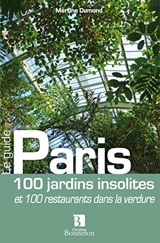 Paris 100 jardins insolites 100 restaurants ds la verdure
