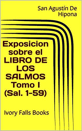 Exposicion sobre el LIBRO DE LOS SALMOS Tomo I (Sal. 1-59) por San Agustín De Hipona