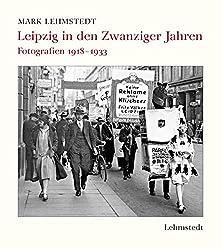 Leipzig in den Zwanziger Jahren: Fotografien 1918-1933