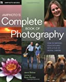 Amphotos Complete Book of Photography: How to Improve Your Pictures with a Film or Digital Camera