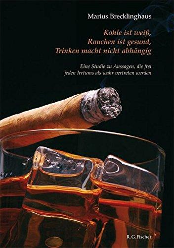 Kohle ist weiß. Rauchen ist gesund. Trinken macht nicht abhängig.: Eine Studie zu Aussagen, die frei jeden Irrtums als wahr vertreten werden