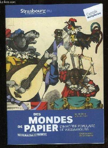 DES MONDES DE PAPIER. L IMAGERIE POPULAIRE DE WISSELBOURG.