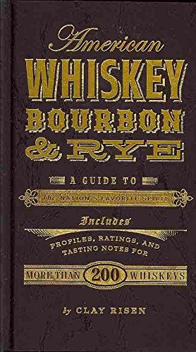 [American whiskey, bourbon & rye: A guide to the nation's favorite spirit] (By: Clay Risen) [published: March, 2014]