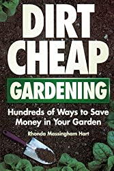 Dirt-Cheap Gardening: Hundreds of Ways to Save Money in Your Garden by Rhonda Massingham Hart (1995-01-05)